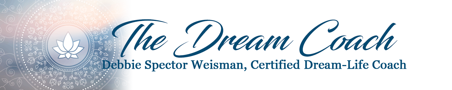 image may contain design, text that says 'The Dream Coach, Debbie Spector Weisman, Certified Dream-Life Coach